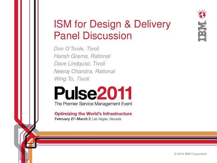 ISM for Design & DeliveryPanel DiscussionDon O'Toole, TivoliHarish Grama, RationalDave Lindquist, TivoliNeeraj Chandra, Ra...