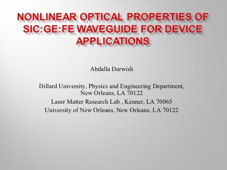 Abdalla Darwish   Dillard University, Physics and Engineering Department, New Orleans, LA 70122 Laser Matter Research Lab ...