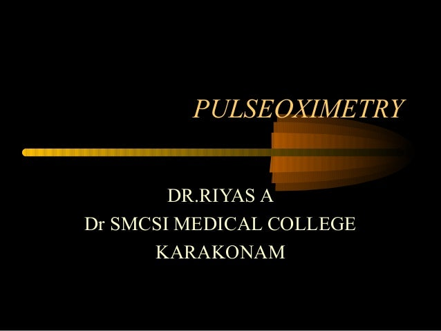 PULSEOXIMETRY DR.RIYAS A Dr SMCSI MEDICAL COLLEGE KARAKONAM
