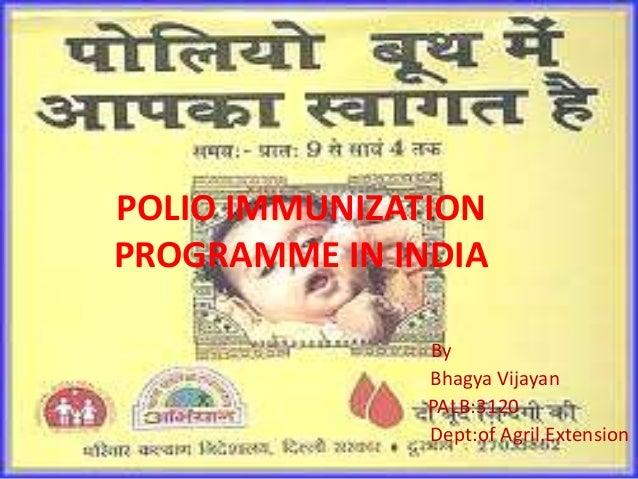 POLIO IMMUNIZATION PROGRAMME IN INDIA By Bhagya Vijayan PALB:3120 Dept:of Agril.Extension