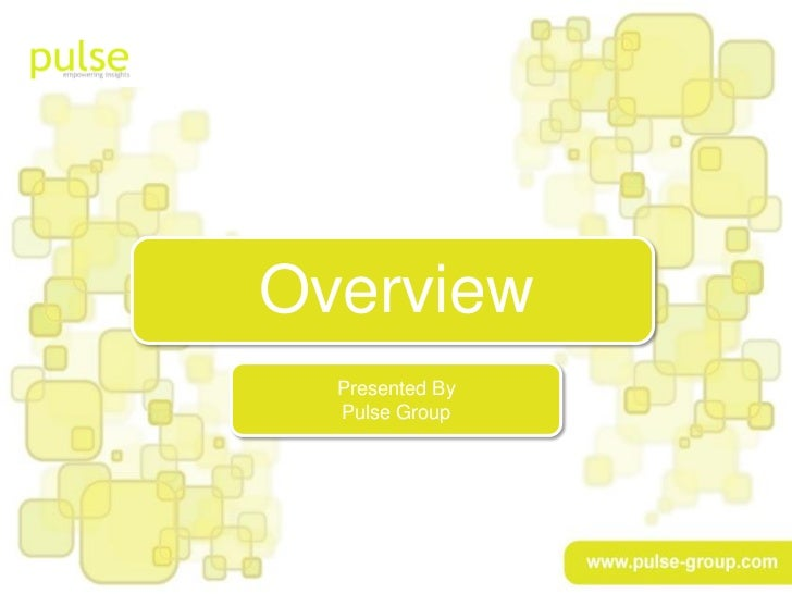 Overview    Presented By    Pulse Group www.pulse-group.com