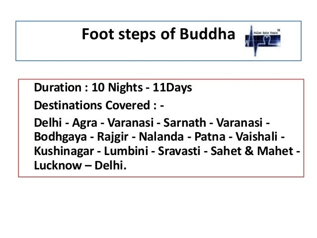 Foot steps of Buddha Duration : 10 Nights - 11Days Destinations Covered : Delhi - Agra - Varanasi - Sarnath - Varanasi Bod...