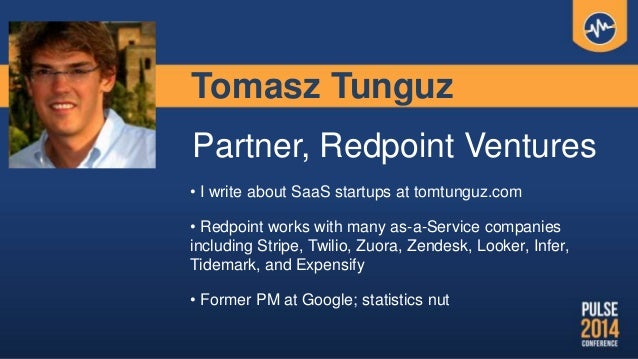 Tomasz Tunguz Partner, Redpoint Ventures • I write about SaaS startups at tomtunguz.com • Redpoint works with many as-a-Se...