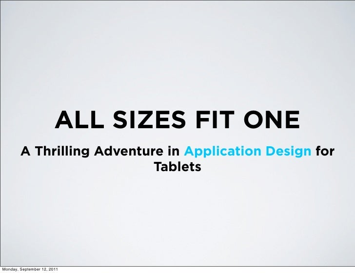 ALL SIZES FIT ONE        A Thrilling Adventure in Application Design for                            TabletsMonday, Septemb...