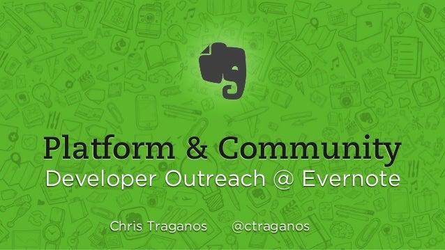 Platform & Community Developer Outreach @ Evernote Chris Traganos @ctraganos