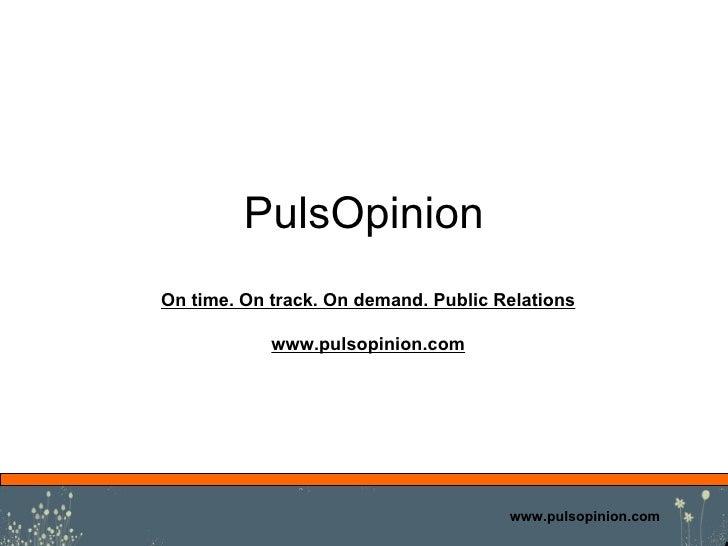 PulsOpinion www.pulsopinion.com On time. On track. On demand. Public Relations www.pulsopinion.com