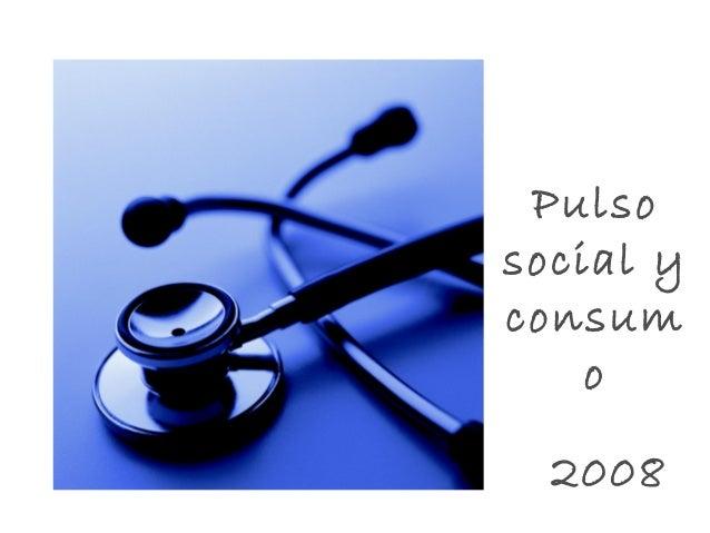 Pulso social y consum o 2008