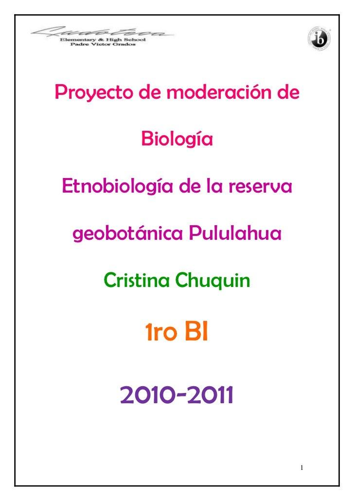 Proyecto de moderación de Biología<br />Etnobiología de la reserva geobotánica Pululahua<br />Cristina Chuquin<br />1ro BI...