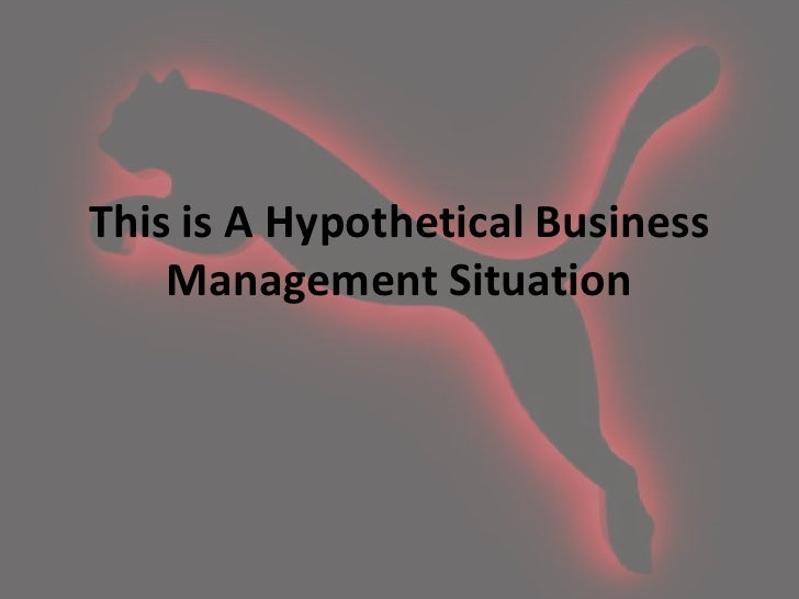 This is A Hypothetical Business    Management Situation