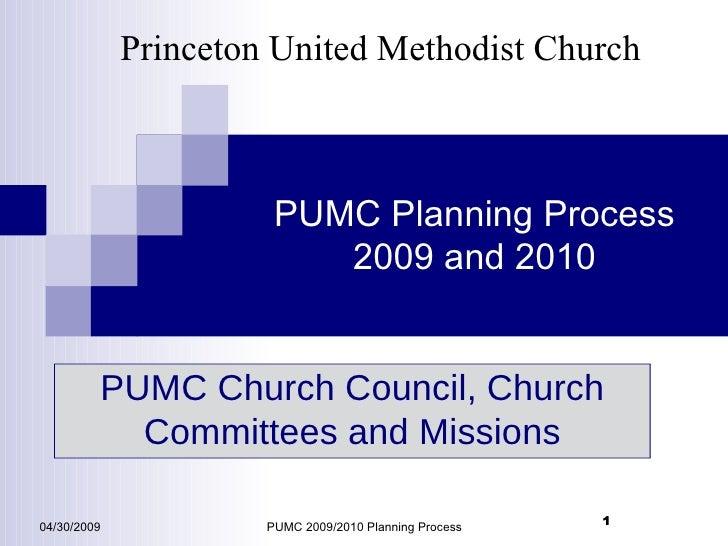 PUMC Planning Process 2009 and 2010 04/30/2009 PUMC 2009/2010 Planning Process Princeton United Methodist Church PUMC Chur...