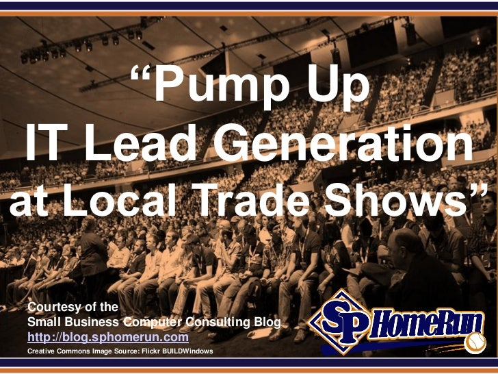 """SPHomeRun.com      """"Pump Up IT Lead Generationat Local Trade Shows""""  Courtesy of the  Small Business Computer Consulting B..."""