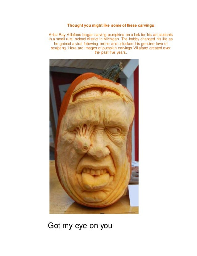 Thought you might like some of these carvings Artist Ray Villafane began carving pumpkins on a lark for his art students i...