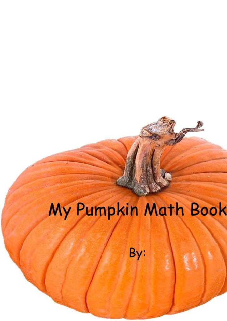 My Pumpkin Math Book By: