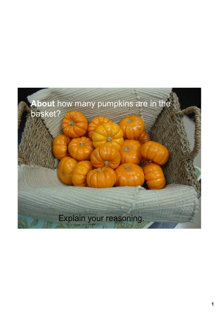 About how many pumpkins are in the basket?      Explain your reasoning.                                      1