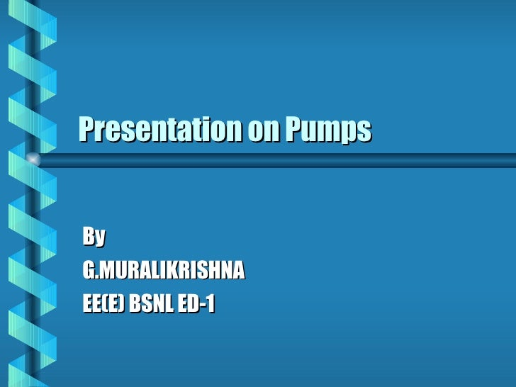 Presentation on Pumps By G.MURALIKRISHNA EE(E) BSNL ED-1