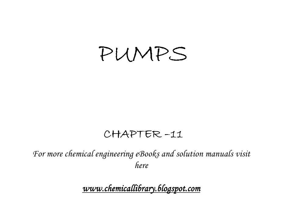 PUMPS                    CHAPTER –11For more chemical engineering eBooks and solution manuals visit                       ...