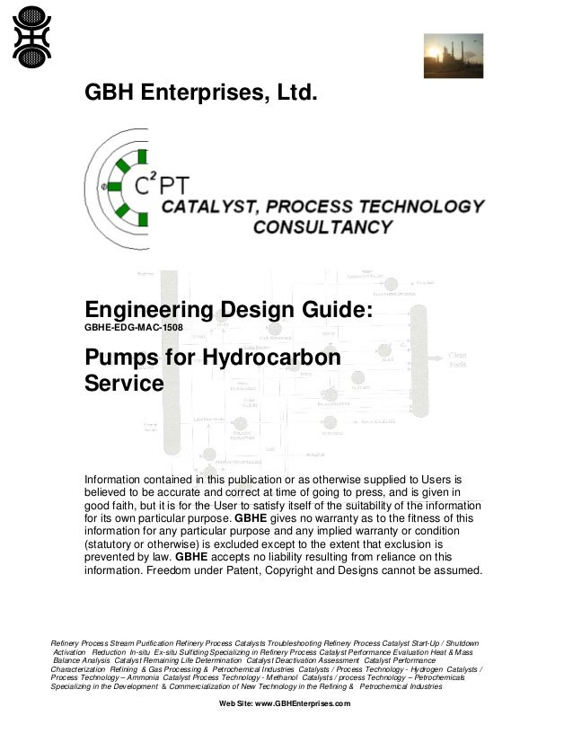 GBH Enterprises, Ltd.  Engineering Design Guide: GBHE-EDG-MAC-1508  Pumps for Hydrocarbon Service  Information contained i...
