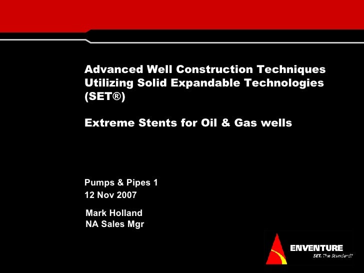 Advanced Well Construction Techniques Utilizing Solid Expandable Technologies (SET®) Extreme Stents for Oil & Gas wells Pu...