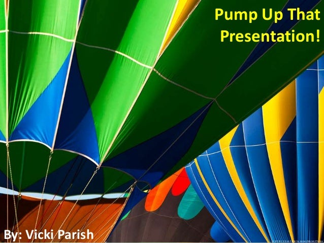 Pump Up That Presentation!  By: Vicki Parish  CC BY-NC 2.0 on Flickr by James Marvin Phelps