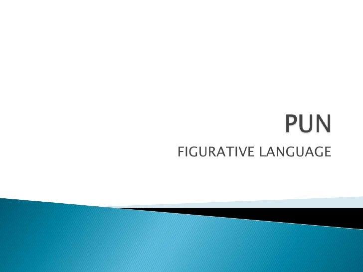 PUN<br />FIGURATIVE LANGUAGE <br />