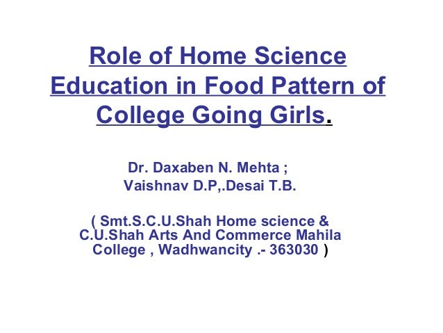 Role of Home ScienceEducation in Food Pattern of   College Going Girls.       Dr. Daxaben N. Mehta ;       Vaishnav D.P,.D...
