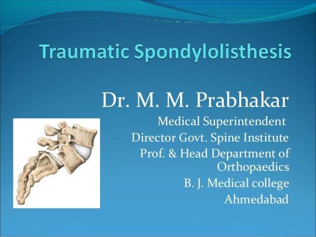 Dr. M. M. Prabhakar Medical Superintendent Director Govt. Spine Institute Prof. & Head Department of Orthopaedics B. J. Me...