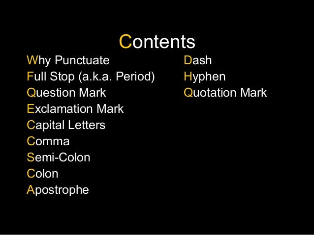 Contents Why Punctuate Full Stop (a.k.a. Period) Question Mark Exclamation Mark Capital Letters Comma Semi-Colon Colon Apo...