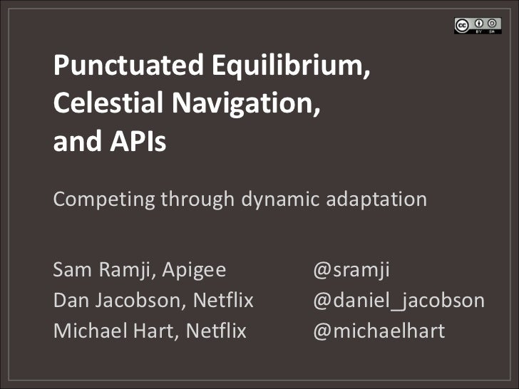 Punctuated Equilibrium,Celestial Navigation,and APIs<br />Competing through dynamic adaptation<br />Sam Ramji, Apigee		@sr...