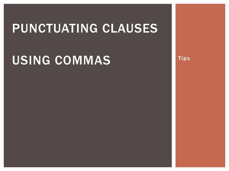 PUNCTUATING CLAUSESUSING COMMAS          Tips