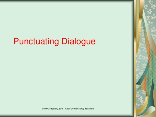 Punctuating Dialogue  © www.edgalaxy.com – Cool Stuff for Nerdy Teachers