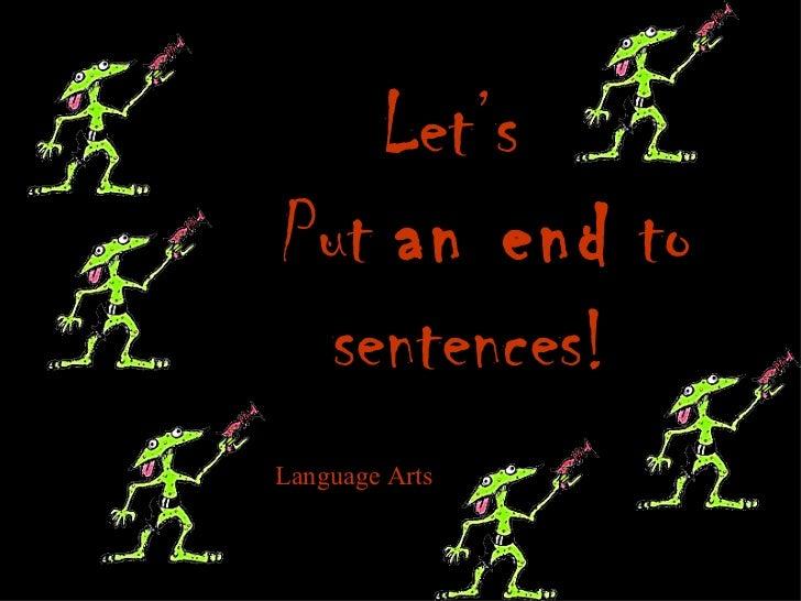 Let's Put  an end  to sentences! Language Arts