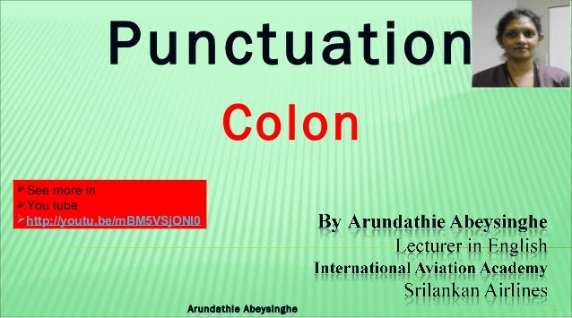 Punctuation Colon 1Arundathie Abeysinghe See more in You tube http://youtu.be/mBM5VSjONI0