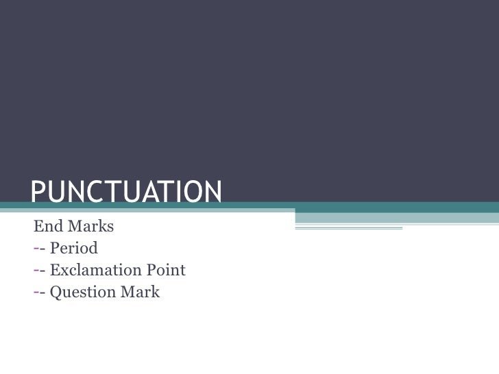 PUNCTUATION  <ul><li>End Marks  </li></ul><ul><li>- Period </li></ul><ul><li>- Exclamation Point </li></ul><ul><li>- Quest...
