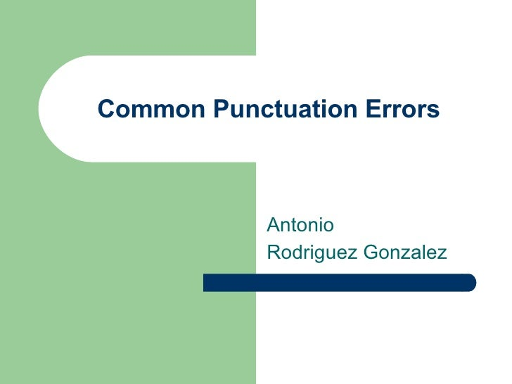 Common Punctuation Errors Antonio  Rodriguez Gonzalez