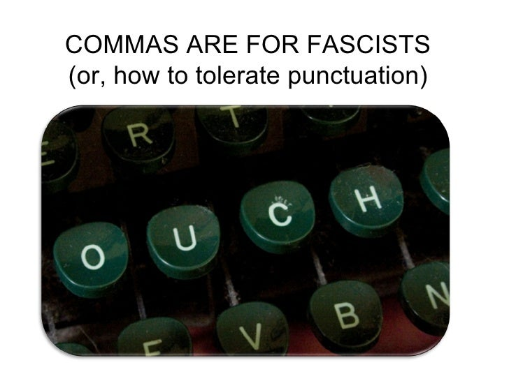 COMMAS ARE FOR FASCISTS (or, how to tolerate punctuation)