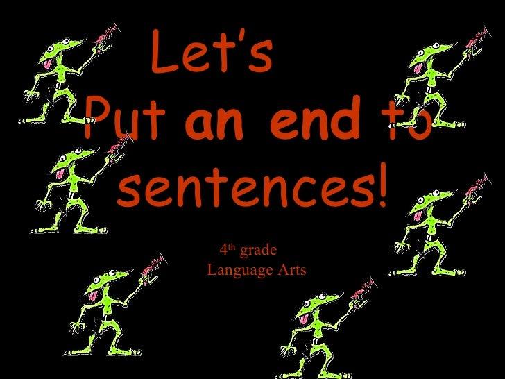 Let's Put  an end  to sentences! 4 th  grade Language Arts