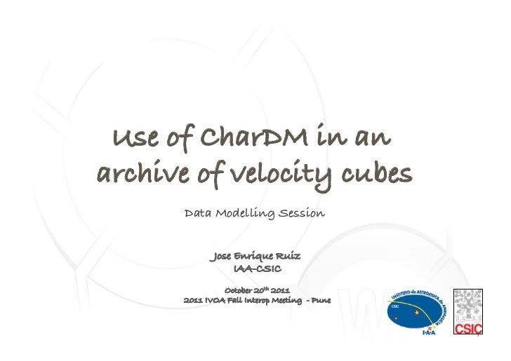Use of CharDM in anarchive of velocity cubes!                  !       Data Modelling Session!                    !       ...