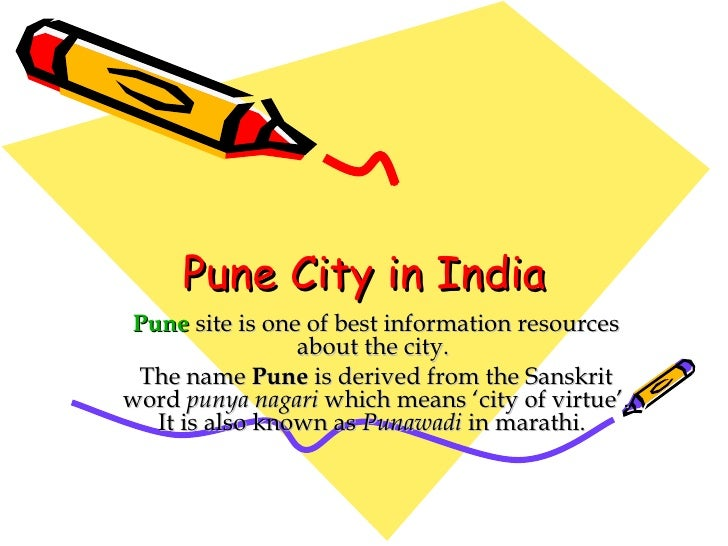 Pune City in India Pune  site is one of best information resources about the city.  The name  Pune  is derived from the Sa...