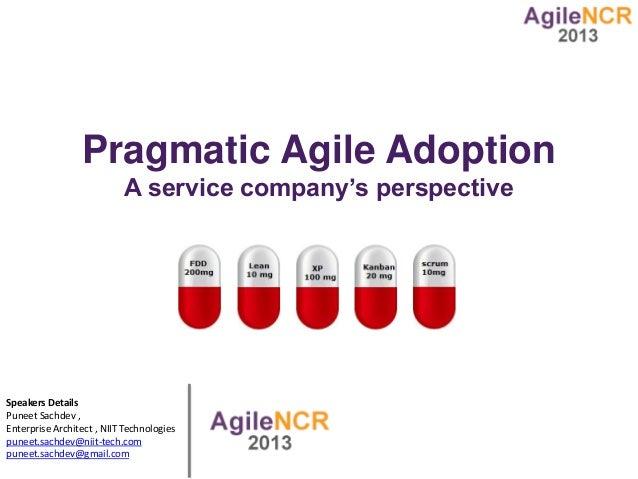 Pragmatic Agile Adoption                           A service company's perspectiveSpeakers DetailsPuneet Sachdev ,Enterpri...