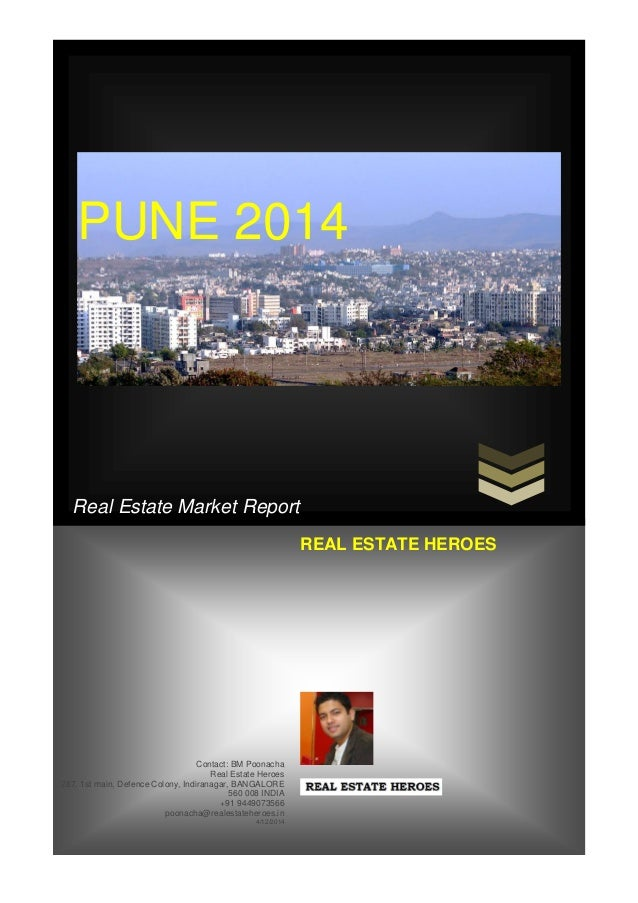 Real Estate Market Report PUNE 2014 Contact: BM Poonacha Real Estate Heroes 287, 1st main, Defence Colony, Indiranagar, BA...