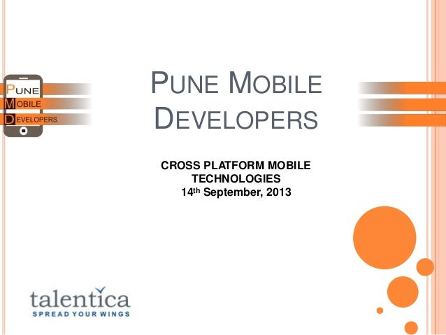 PUNE MOBILE DEVELOPERS CROSS PLATFORM MOBILE TECHNOLOGIES 14th September, 2013
