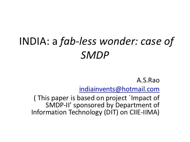 INDIA: a fab-less wonder: case of              SMDP                                       A.S.Rao                    india...