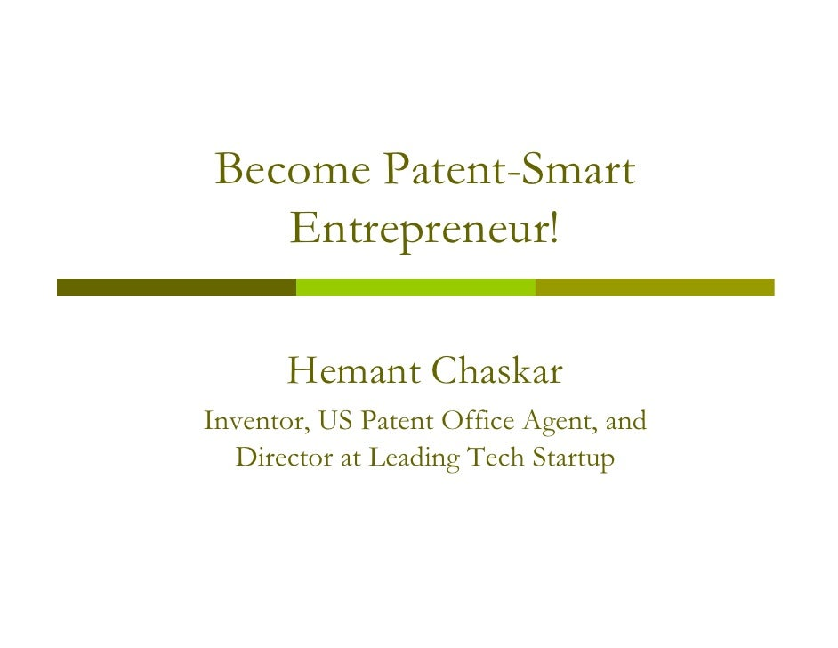 Become Patent-Smart    Entrepreneur!        Hemant Chaskar Inventor, US Patent Office Agent, and   Director at Leading Tec...