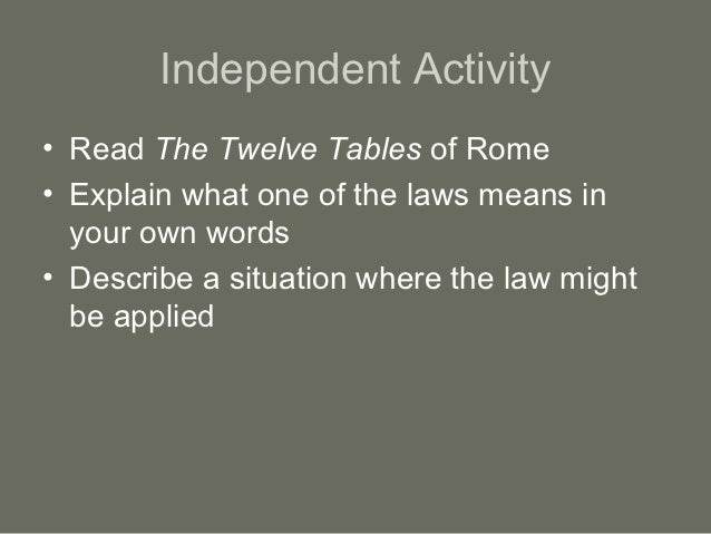 Independent Activity• Read The Twelve Tables of Rome• Explain what one of the laws means in  your own words• Describe a si...