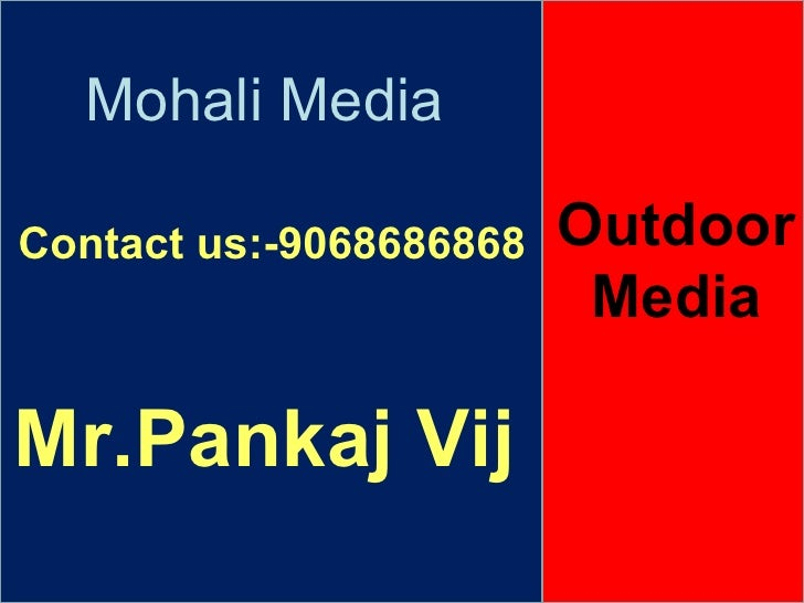 Mohali Media Contact us:-9068686868 Mr.Pankaj Vij Outdoor Media