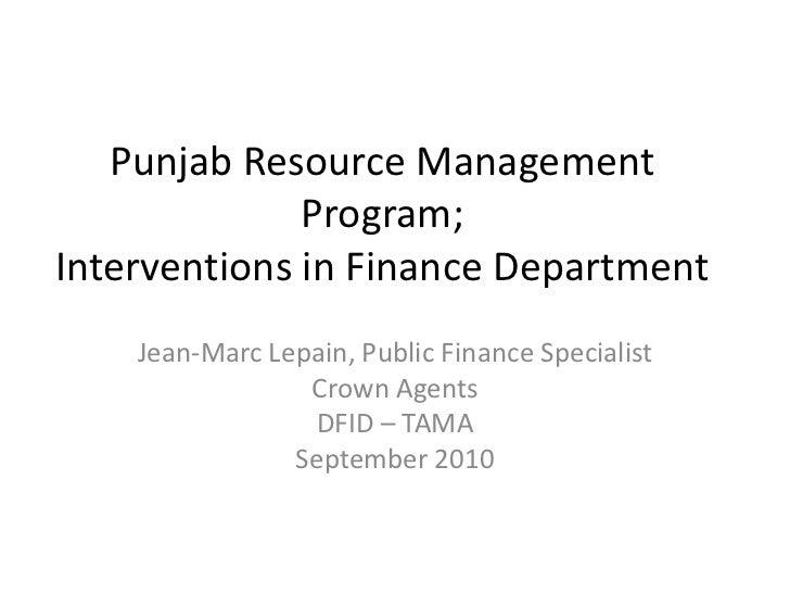 Punjab Resource Management              Program;Interventions in Finance Department    Jean-Marc Lepain, Public Finance Sp...