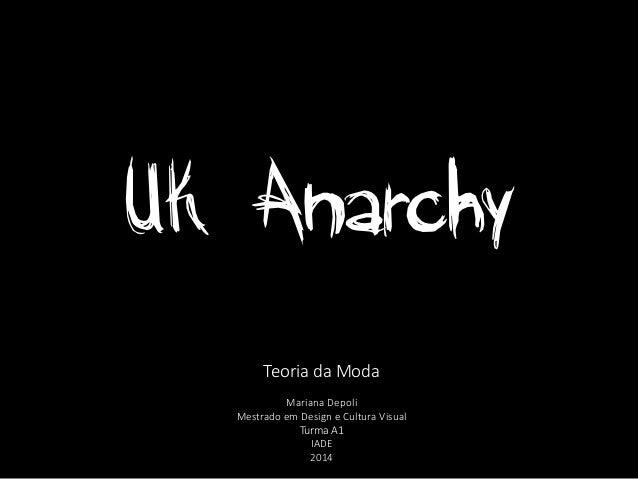 UK Anarchy Teoria da Moda Mariana Depoli Mestrado em Design e Cultura Visual Turma A1 IADE 2014
