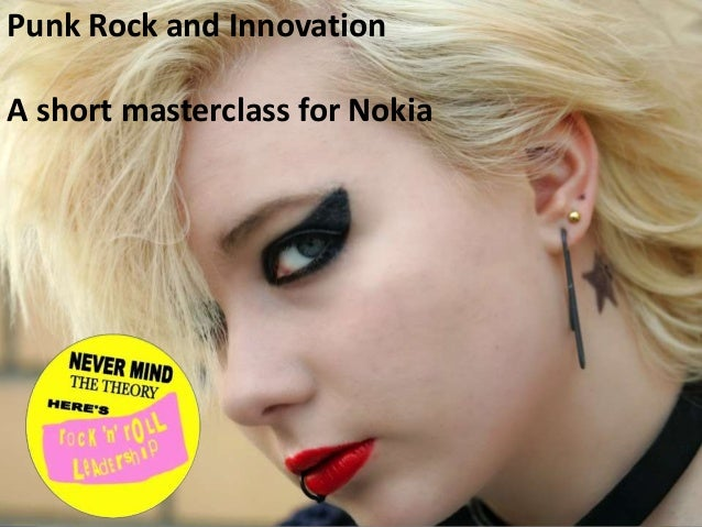 Punk Rock and Innovation A short masterclass for Nokia