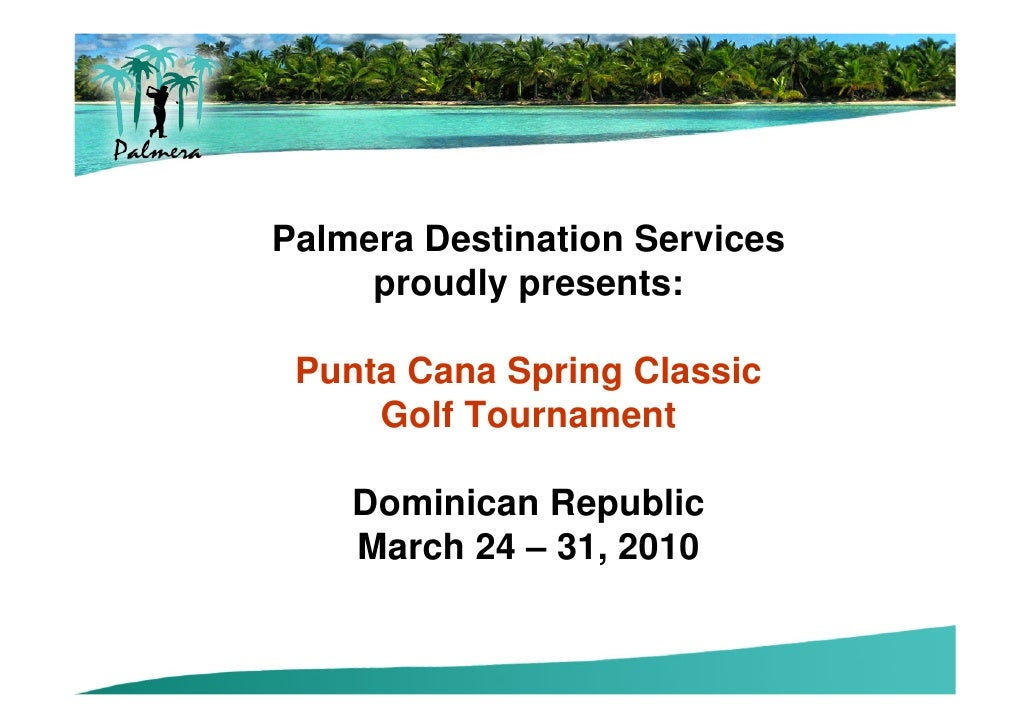 Palmera Destination Services      proudly presents:   Punta Cana Spring Classic      Golf Tournament      Dominican Republ...