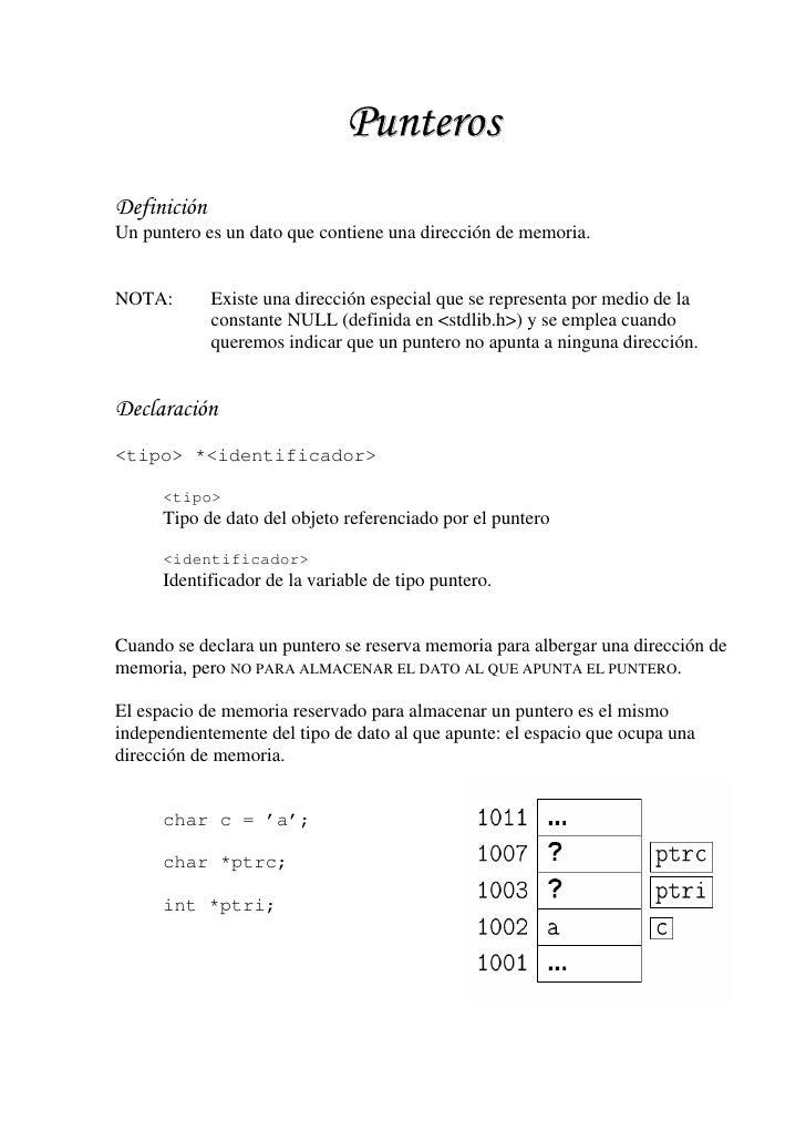 PunterosDefiniciónUn puntero es un dato que contiene una dirección de memoria.NOTA:        Existe una dirección especial q...